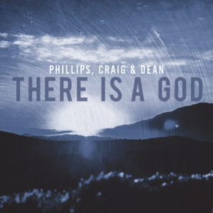 Phillips, Craig & Dean There Is A God New Single Album